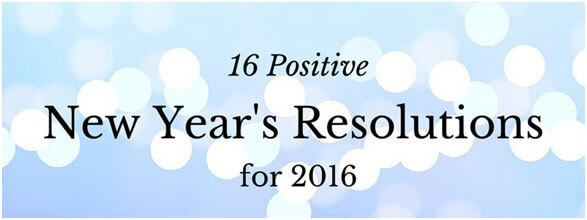 Take a look at these 16 positive New Year's resolutions for 2016.