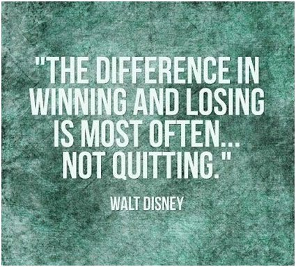 The difference in winning and losing is most often…not quitting. – Walt Disney